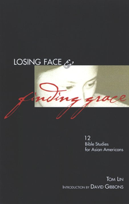 Losing Face & Finding Grace: Twelve Bible Studies for  Asian-American  -     By: Tom Lin