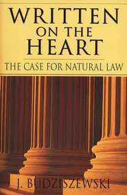 Written on the Heart: The Case for Natural  Law  -     By: J. Budziszewski