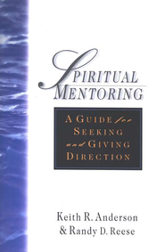 Spiritual Mentoring: A Guide for Seeking and Giving Direction  -     By: Keith R. Anderson