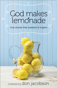 God Makes Lemonade: True Stories that Sweeten and Inspire  -     By: Don Jacobson