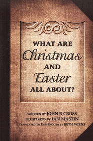 What Are Christmas and Easter All About?   -     By: John R. Cross