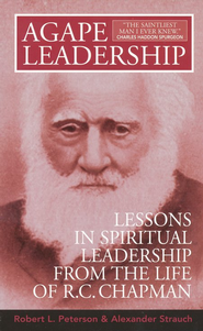 Agape Leadership: Lessons in Spiritual Leadership from the Life of R.C. Chapman  -     By: Robert L. Peterson, Alexander Strauch