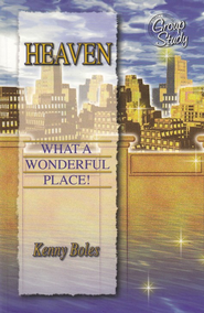 Heaven: What a Wonderful Place!   -     By: Kenny Boles