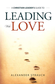 Leading with Love   -     By: Alexander Strauch