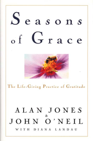 Seasons of Grace: The Life Giving Practice of Gratitude   -     By: Alan Jones, John O'Neil