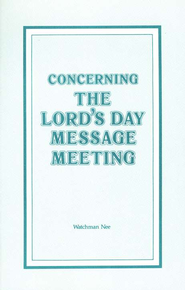 Concerning The Lord's Day Message Meeting  -     By: Watchman Nee