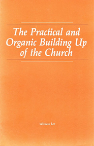 Practical & Organic Building Up of the Church    -     By: Witness Lee