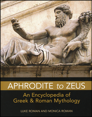 Aphrodite to Zeus: An Encyclopedia of Greek and Roman Mythology - Slightly Imperfect  -     By: Luke Roman, Monica Roman