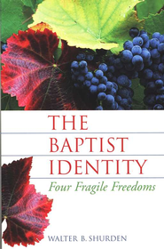 Baptist Identity: Four Fragile Freedoms   -     By: Walter Shurden