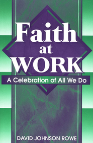 Faith at Work: A Celebration of All We Do  -     By: David Johnson Rowe
