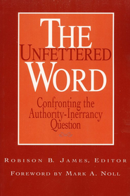 Unfettered Word: Confronting the Authority-Inerrancy  Question  -     Edited By: Robison B. James     By: Robison B. James