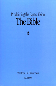 Proclaiming the Baptist Vision: The  Bible  -     By: Walter Shurden