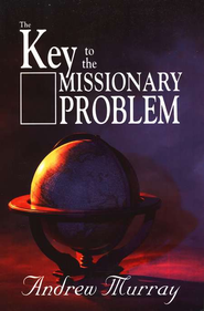 The Key to the Missionary Problem   -              By: Andrew Murray