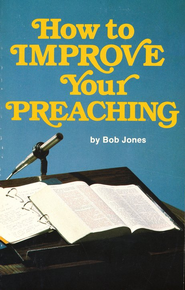 How to Improve Your Preaching  -     By: Bob Jones