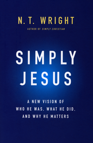 Simply Jesus: Who He Was, What He Did, Why It Matters    -              By: N.T. Wright