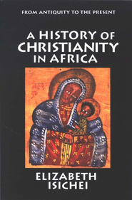 A History of Christianity in Africa   -     By: Elizabeth Isichei