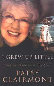 I Grew Up Little: Finding Hope in a Big God, Trade Paper   -     By: Patsy Clairmont