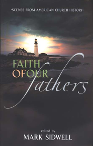 Faith of Our Fathers: Scenes from American Church History   -              By: Mark Sidwell