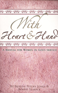 With Heart & Hand: A Manual for Women in God's Service  -     By: Beneth Peters Jones