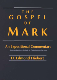 Gospel of Mark: An Expositional Commentary   -     By: D. Edmond Hiebert