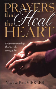 Prayers That Heal the Heart   -     By: Mark Virkler, Patti Virkler