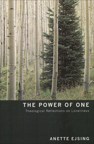 The Power of One: Theological Reflections on Loneliness   -     By: Anette Ejsing