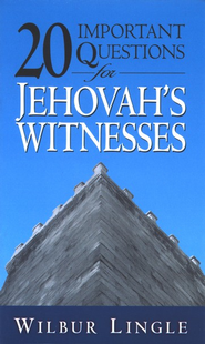 20 Important Questions for Jehovah's Witnesses  -     By: Walter Lingle
