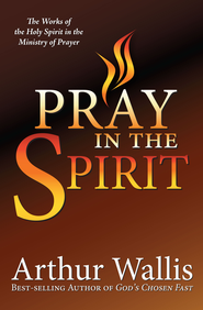 Pray in the Spirit  -     By: Arthur Wallis