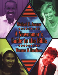 A Newcomers Guide to the Bible: Themes and  Timetables  -     By: Michael C. Armour