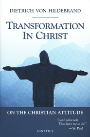 Transformation in Christ   -     By: Dietrich von Hildebrand
