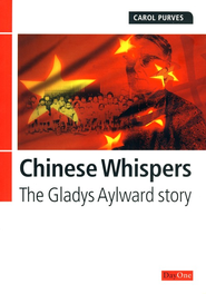 Chinese Whispers: The Gladys Aylward Story   -              By: Carol Purves
