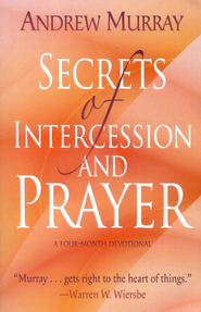 Secrets of Intercession and Prayer: a Four-Month Devotional  -     By: Andrew Murray