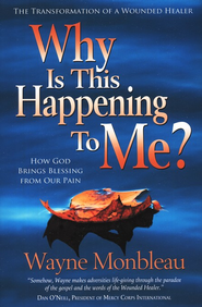 Why Is this Happening To Me? How God Brings Blessing From Our Pain  -     By: Wayne Monbleau