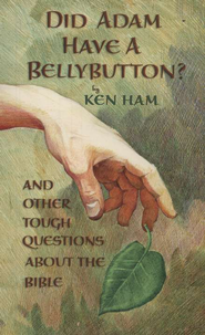 Did Adam Have a Belly Button? and Other Tough Questions About the Bible  -     By: Ken Ham