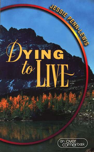 Dying to Live   -     By: Jessie Penn-Lewis