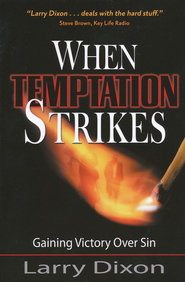 When Temptation Strikes: Gaining Victory Over Sin  -     By: Larry Dixon