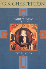 Saint Thomas Aquinas: The Dumb Ox   -              By: G.K. Chesterton