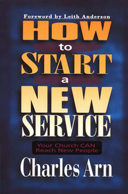 How to Start a New Service   -              By: Charles Arn