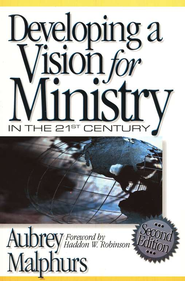 Developing a Vision for Ministry in the 21st Century, 2d ed.  -              By: Aubrey Malphurs