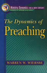 Dynamics of Preaching, The  -     By: Warren W. Wiersbe