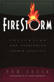 Firestorm: Preventing and Overcoming Church Conflicts  -              By: Ron Susek