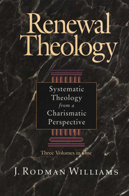 Renewal Theology: Systematic Theology from a Charismatic Perspective, 3 Volumes in One  -              By: Rodman Williams