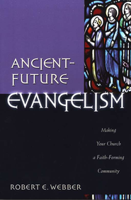 Ancient-Future Evangelism: Making Your Church a Faith-Forming Community  -     By: Robert E. Webber