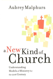 A New Kind of Church: Understanding Models of Ministry  for the 21st Century  -     By: Aubrey Malphurs