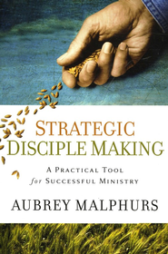 Strategic Disciple Making: A Practical Tool for Successful Ministry  -     By: Aubrey Malphurs
