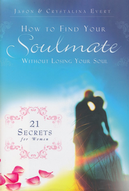 How to Find Your Soulmate Without Losing Your Soul  -     By: Jason Evert, Crystalina Evert