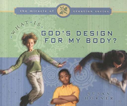 The Miracle of Creation Series #3: What Is God's  Design for My Body?  -              By: Susan Horner