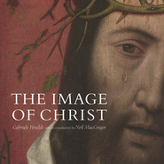 The Image of Christ: The Catalogue of the Exhibition Seeing Salvation  -     By: Gabriele Finaldi
