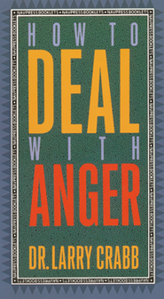 How To Deal With Anger  -     By: Larry Crabb