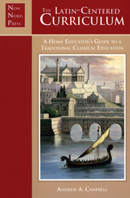 The Latin-Centered Curriculum                                       -     By: Andrew Campbell